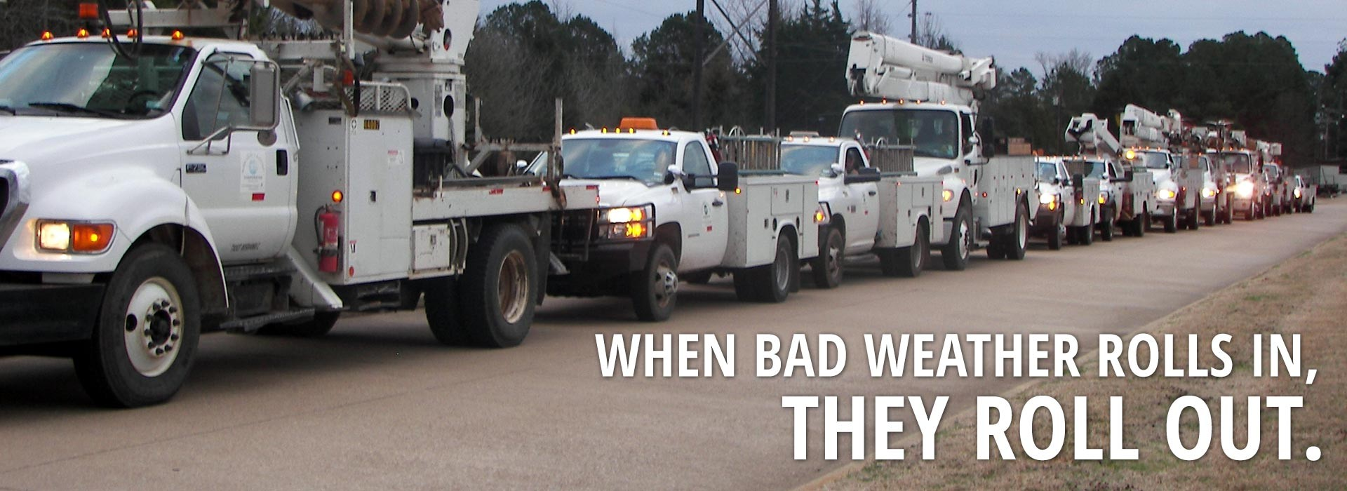 When the bad weather rolls in, they roll out. (Power trucks)